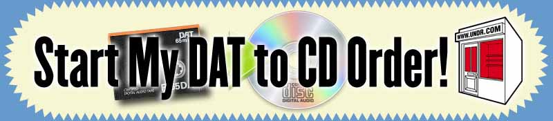 Start your DAT to CD Order now!