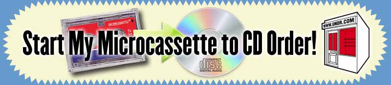 Start your Microcassette to CD Order now!