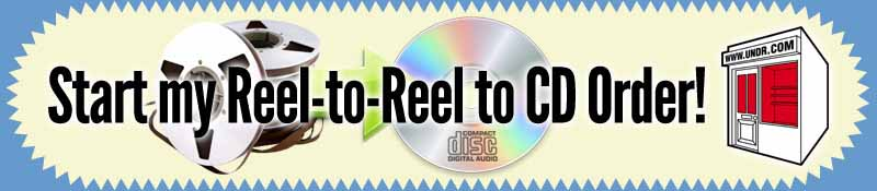 Start your Reel-to-Reel to CD Order now!